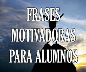 Frases Motivadoras para Alumnos