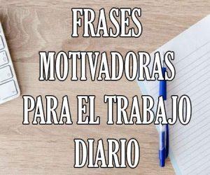 Frases Motivadoras para el Trabajo Diario