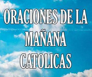 Oraciones de la Mañana Catolicas