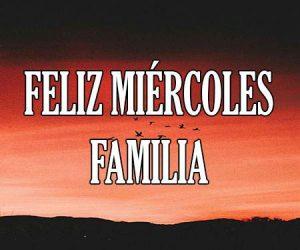 Feliz Miercoles Familia