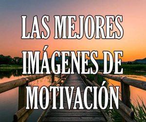 Las Mejores Imágenes de Motivación
