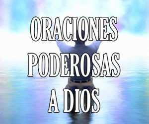 Oraciones Poderosas a Dios