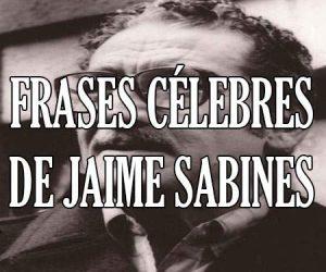 Frases Celebres de Jaime Sabines