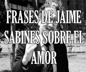 Frases de Jaime Sabines sobre el Amor