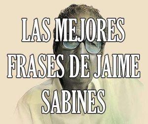 Las Mejores Frases de Jaime Sabines