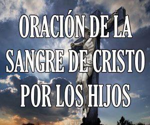 Oracion de la Sangre de Cristo por los Hijos