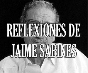 Reflexiones de Jaime Sabines