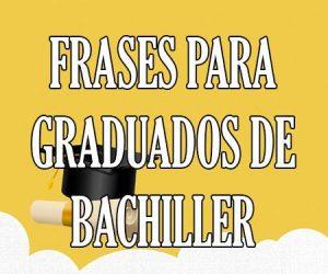 Frases para Graduados de Bachiller