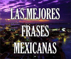 Las Mejores Frases Mexicanas