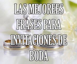 Las Mejores Frases para Invitaciones de Boda