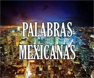Palabras Mexicanas