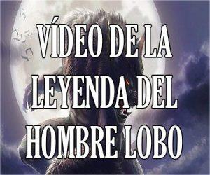 Video de la Leyenda del Hombre Lobo