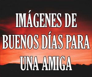 Imagenes de Buenos Dias para una Amiga