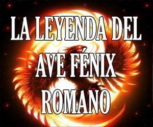 La Leyenda del Ave Fenix Romano