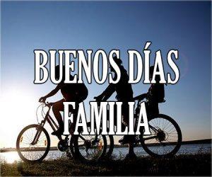buenos días familia