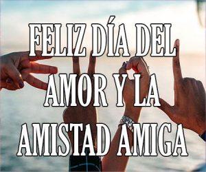 Feliz Dia del Amor y la Amistad Amiga