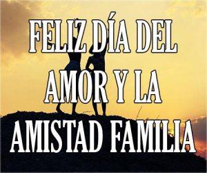Feliz Dia del Amor y la Amistad Familia