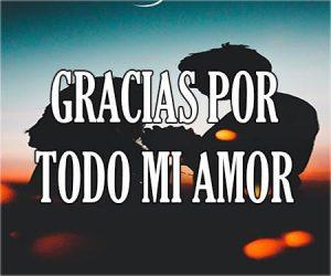 Gracias por Todo Mi Amor