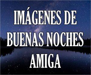 Imagenes de Buenas Noches Amiga