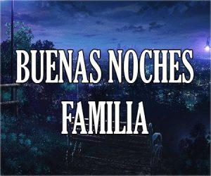Buenas Noches Familia