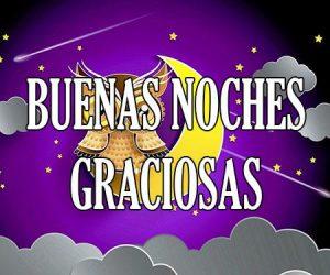 Buenas Noches Graciosas