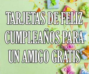 Tarjetas de Feliz Cumpleaños para un Amigo Gratis