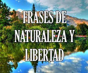 Frases de Naturaleza y Libertad