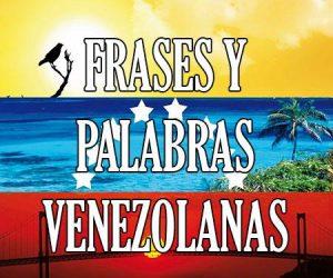 Frases y Palabras Venezolanas