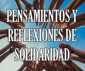 Pensamientos y Reflexiones de Solidaridad