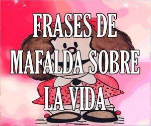 Frases de Mafalda sobre la Vida