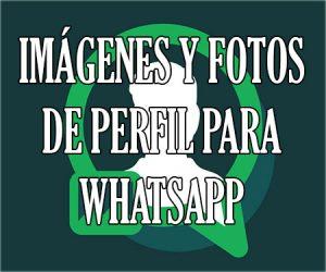 Imágenes y fotos de perfil para whatsapp