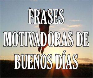 Frases Motivadoras de Buenos Días